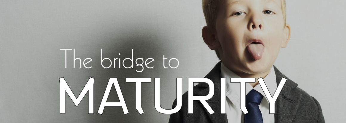 The Bridge to Maturity